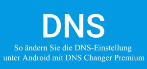 Android DNS-Server ändern mit DNS Changer App, Handy