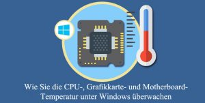 CPU Grafikkarte Motherboard Temperatur anzeigen Windows 10
