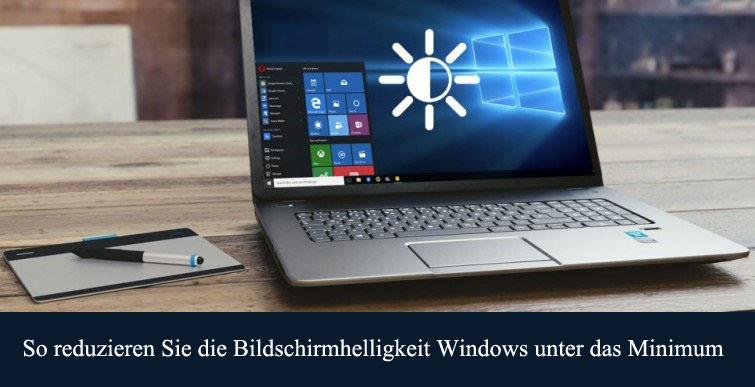 Bildschirmhelligkeit reduzieren Windows unter das Minimum